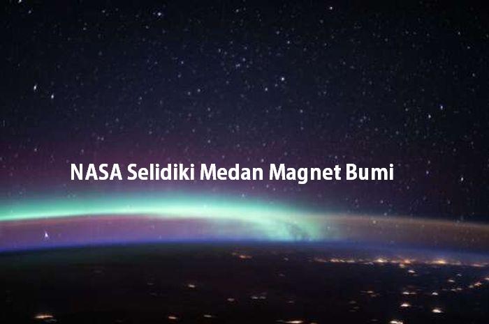 NASA Selidiki Medan Magnet Bumi
