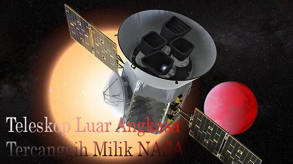 Teleskop Luar Angkasa Tercanggih Milik NASA